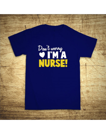 Don´t worry, I´m a nurse!