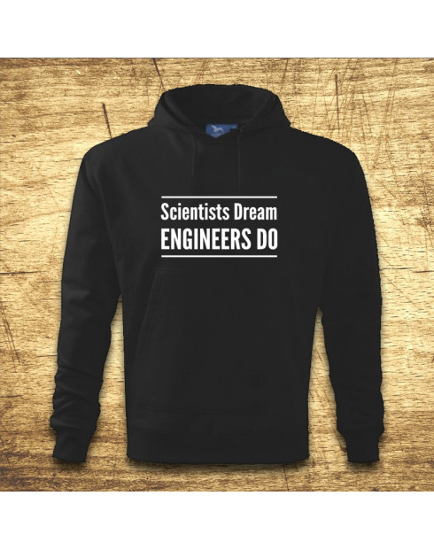 Scientists dream, Engineers do