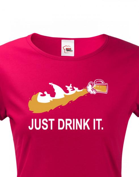 Dámské tričko s potiskem Just drink IT