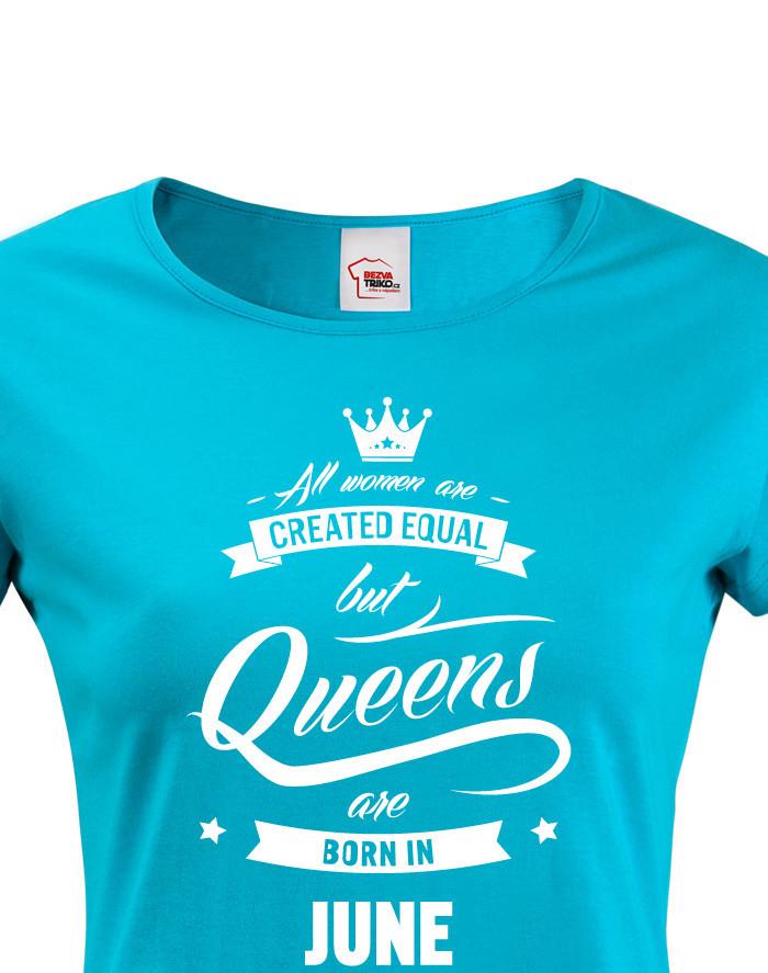"Dámské tričko k narozeninám ""Queens are born..."""