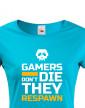 Dámské triko Gamers don't die they Respawn