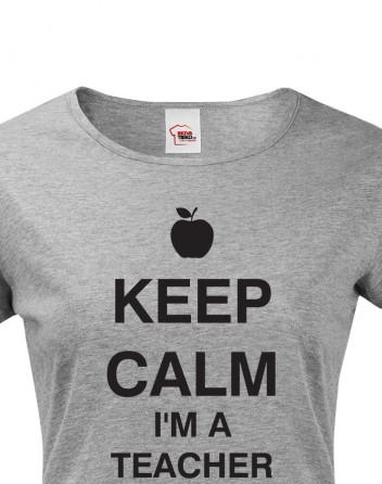 Tričko pro učitelky Keep calm I'm teacher