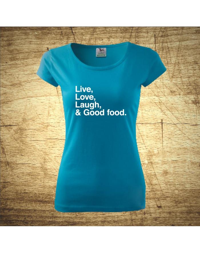 Live, Love, Laugh, & Good food.