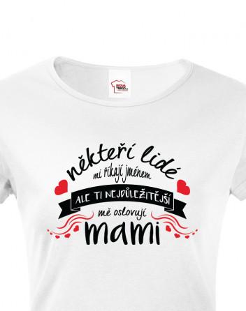 Tričko Ti nejdůležitější mě oslovují mami