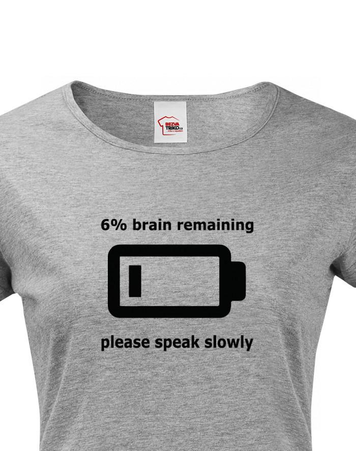 Dámské triko s potiskem Brain remaining - speak slowly