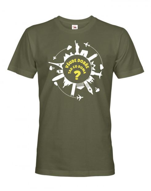 Pánské tričko pro cestovatele Všude dobře, tak co doma?