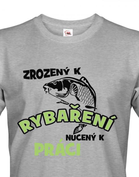 Tričko pro rybáře Zrozen k rybaření, nucený k práci