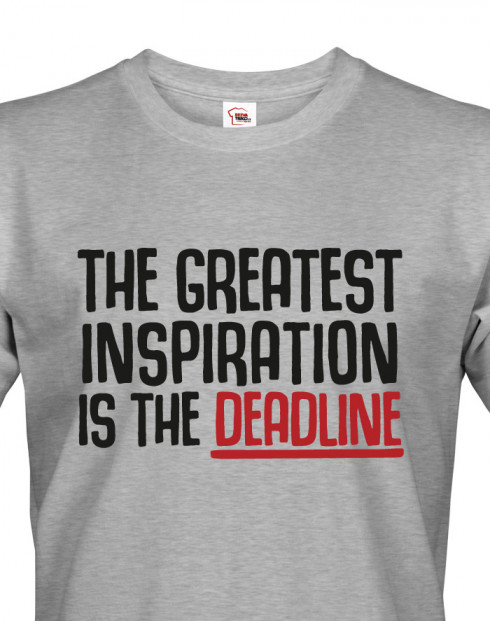 Pánské tričko THE GREATEST INSPIRATION IS THE DEADLINE