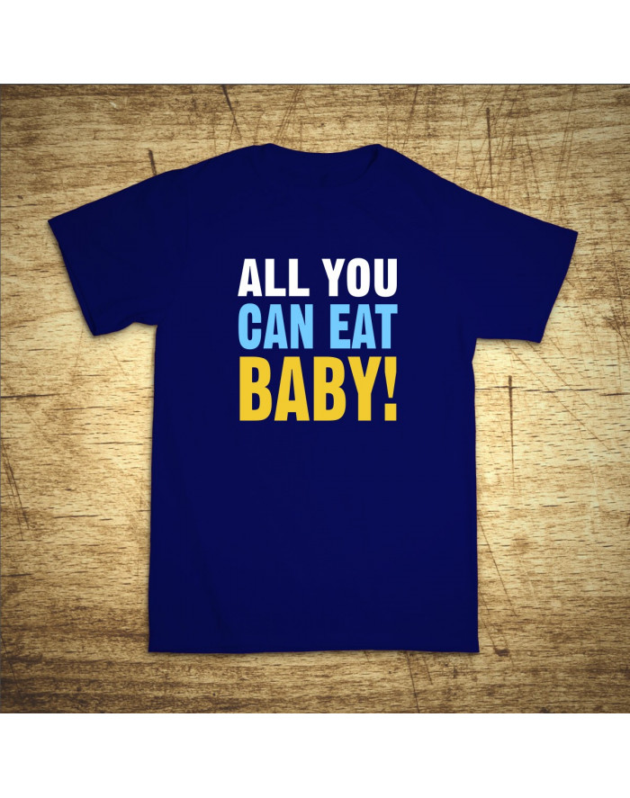 All you can eat baby!