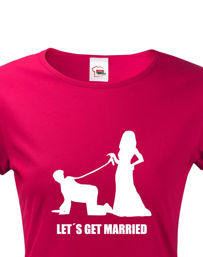 Dámské tričko na rozlučku Let´s get married