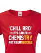 Dámské tričko pro chemiky Chill bro - It´s called chemistry