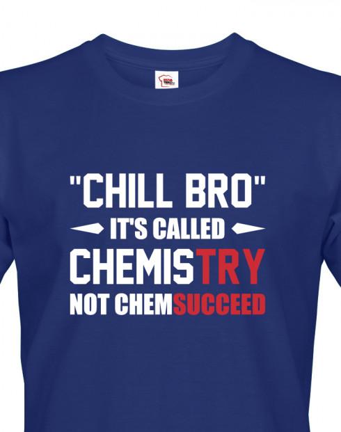 Pánské tričko pro chemiky Chill bro - It´s called chemistry