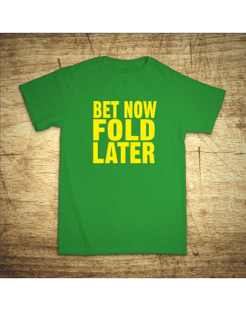 Bet now, fold later