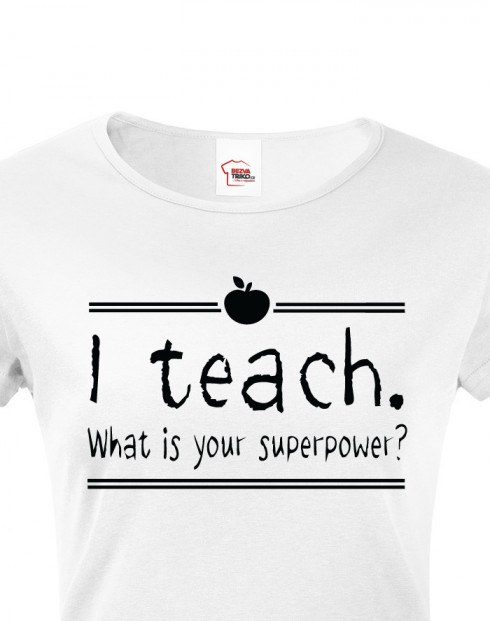 Tričko pro učitelky I teach. What is your superpower?