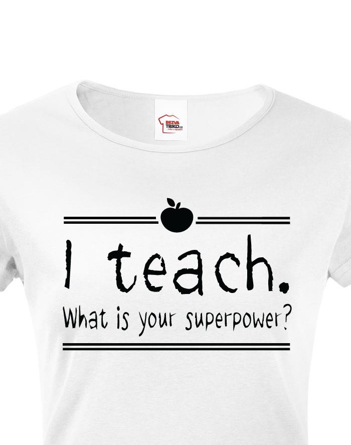 Tričko pro učitelky I teach. What is your superpower?
