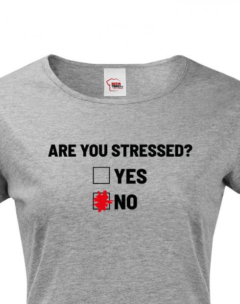 Dámské tričko Are you stressed?