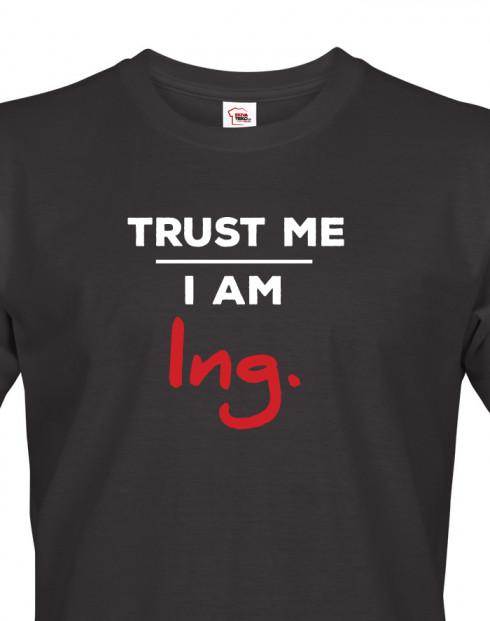 Pánské tričko Trust me I am Ing
