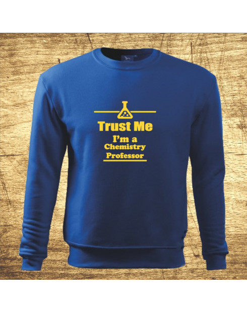 Trust me, I´m a chemistry profesor
