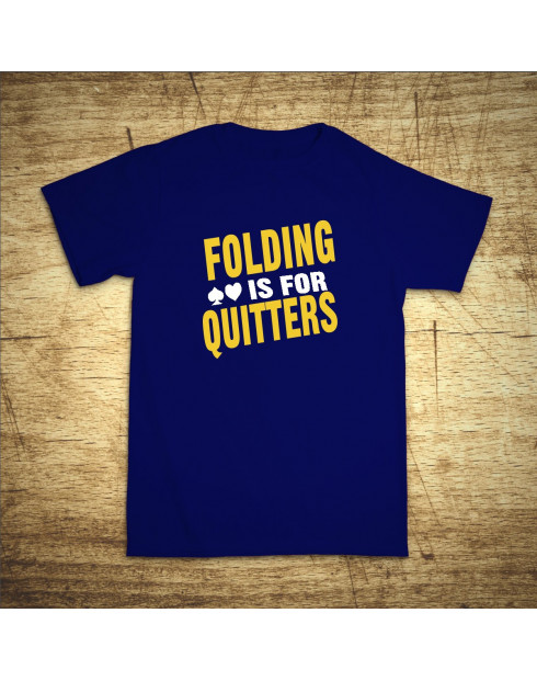 Folding is for quitters