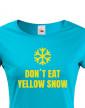 Dámské tričko Don´t eat yellow snow