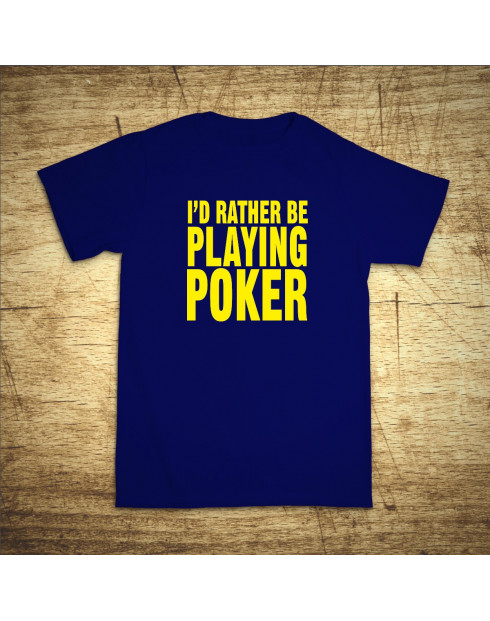 I´d rather be playing poker