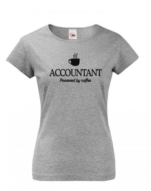 Dámské triko pro účetní Accountant – Powered by coffee