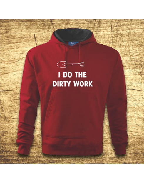 I do the dirty work