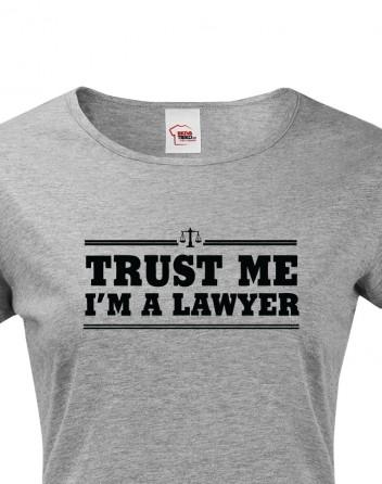 Dámské tričko pro právníky Trust me, I´m a lawyer