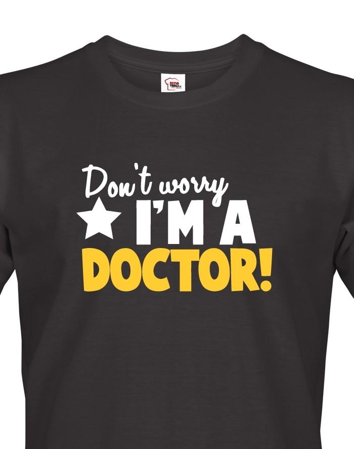 Pánské tričko Don´t worry, I´m a doctor!