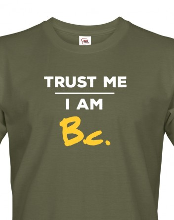 Pánské tričko Trust me I am Bc