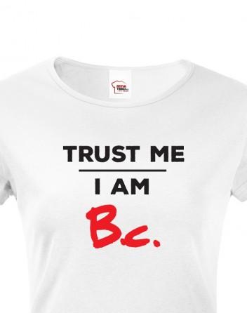 Dámské tričko Trust me I am Bc