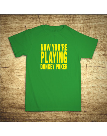 Now you´re playing donkey poker