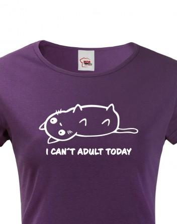 Dámské tričko I Cant Adult Today