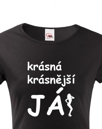 Dámské tričko Krásná, krásnější, JÁ!