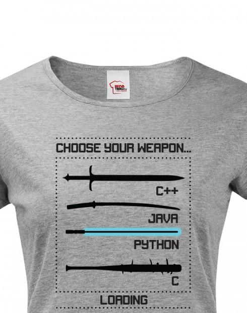 Dámské tričko pro programátory Choose your weapon
