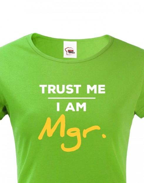 Dámské tričko Trust me I am Mgr