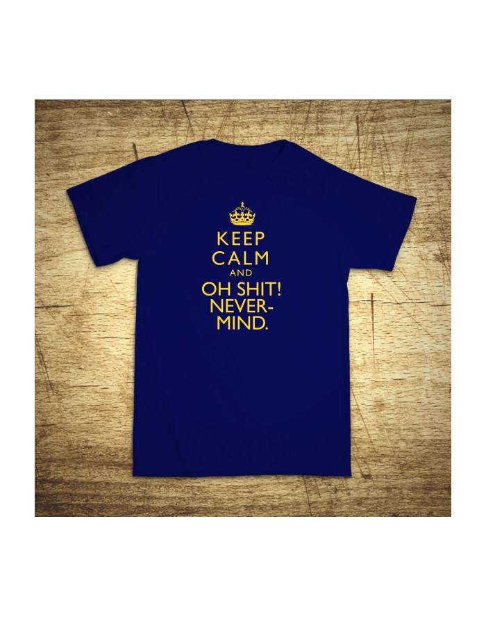 Keep calm and oh shit!