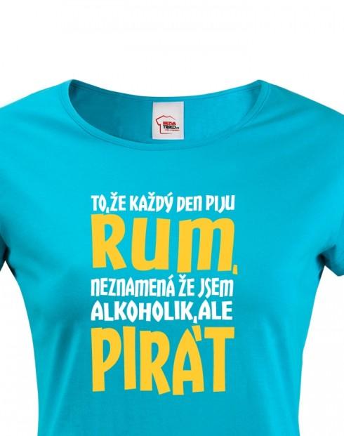 Dámské tričko s potiskem Jsem pirát piju rum