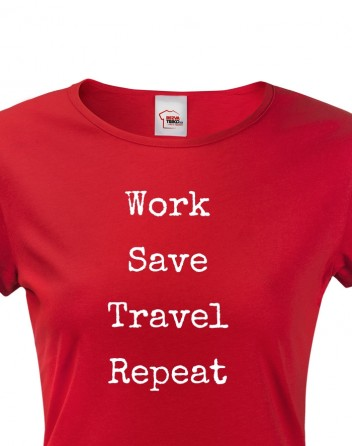 Dámské tričko Work-Save-Travel-Repeat