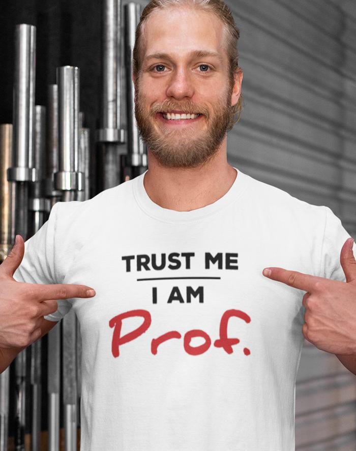 Pánské tričko Trust me I am Prof.