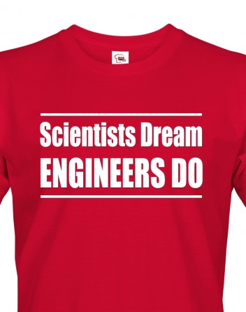 Pánské tričko - Scientists dream, Engineers do