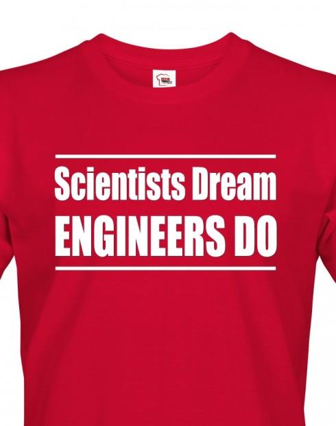 Pánské tričko - Scientists dream, Engineers do