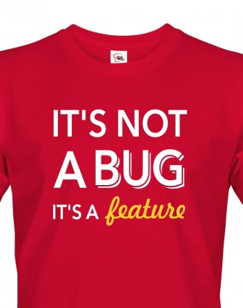 Pánské tričko - It´s not bug, it´s a feature