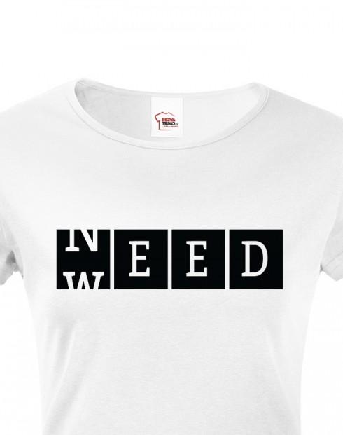 Dámské tričko - Weed need