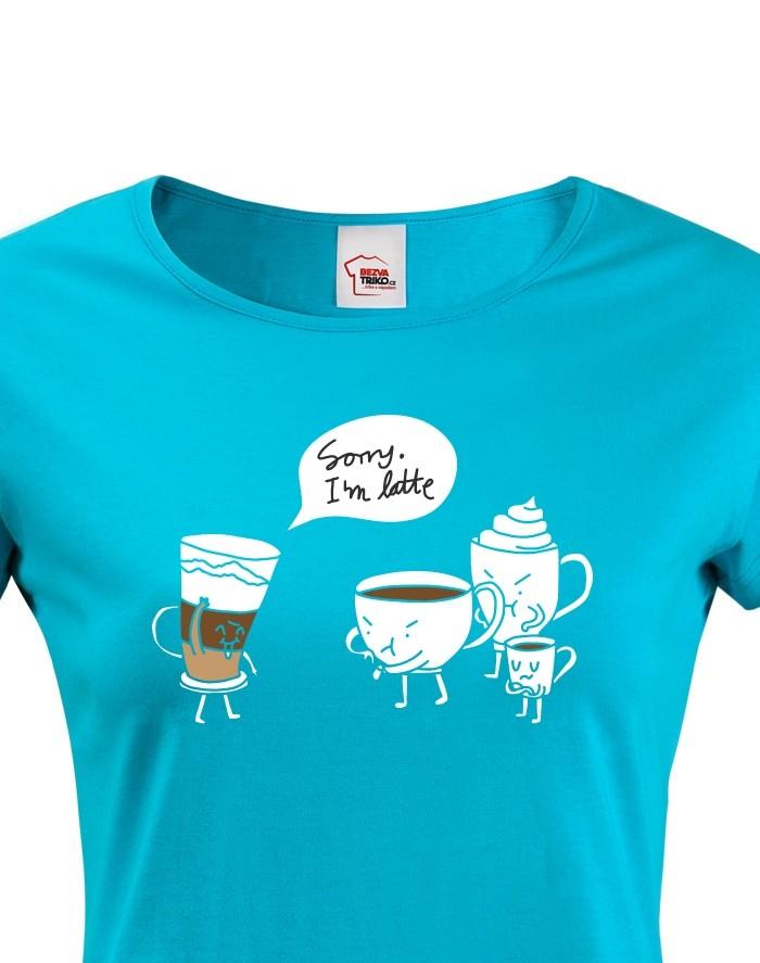 Dámské tričko - Sorry I am latte