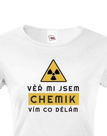 Dámské tričko - Věř mi jsem chemik vím co dělám