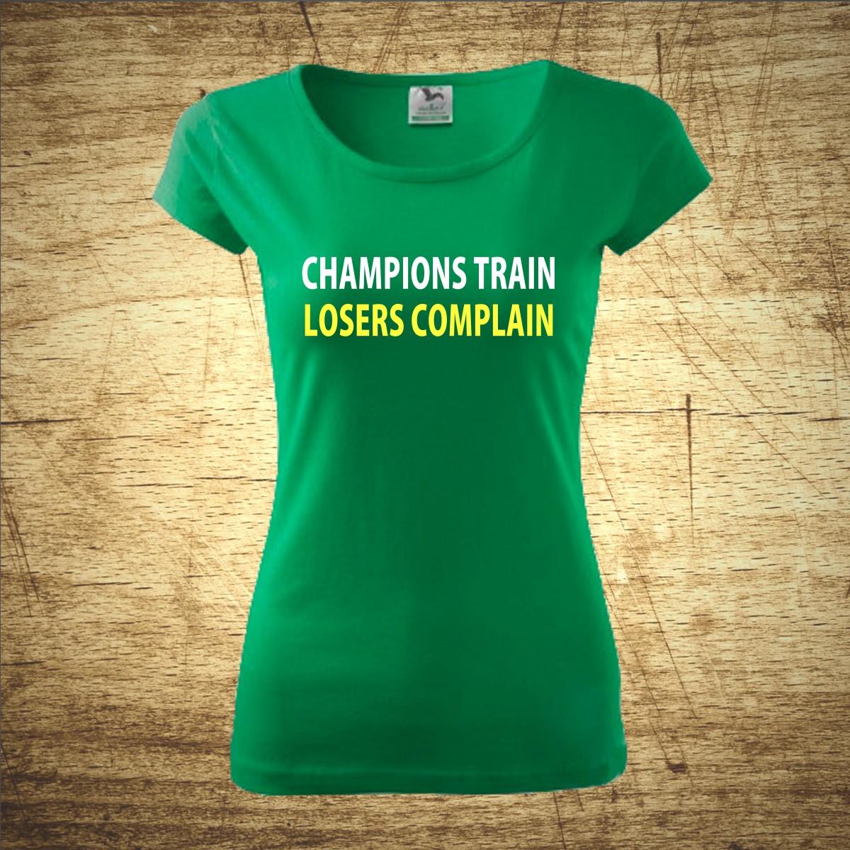 Motivational Quotes For Sports Teams: Tričko S Motivem Champions Train, Losers Complain