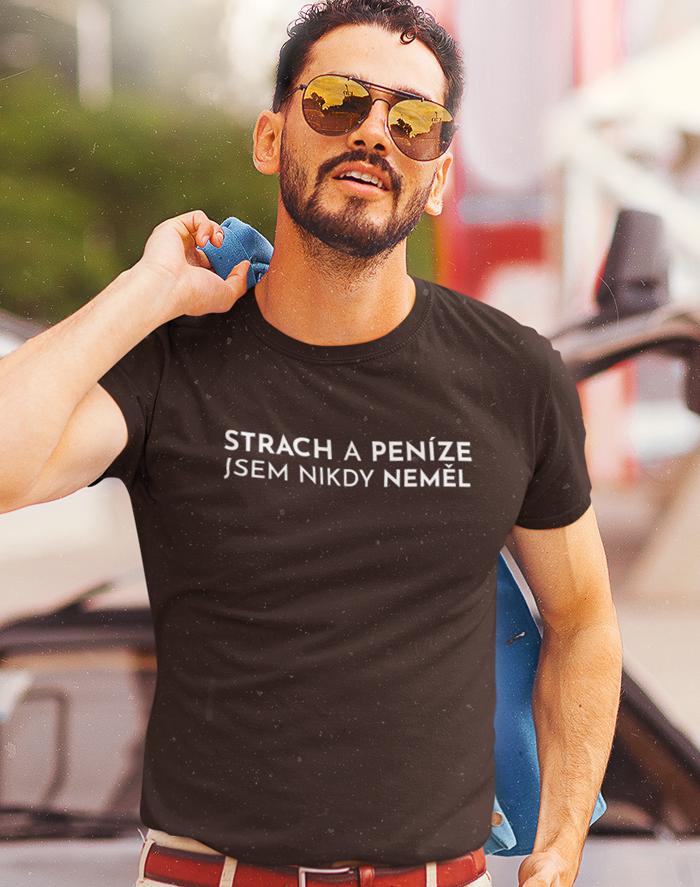 Pánské tričko - Strach a peníze jsem nikdy neměl