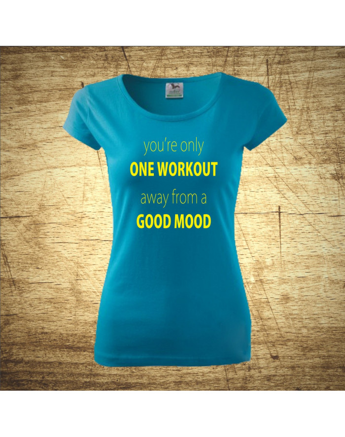You´re only one workout, away from a good mood
